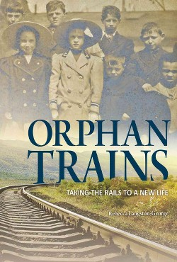 Orphan Trains : Taking the Rails to a New Life (Library) (Rebecca Langston-George)