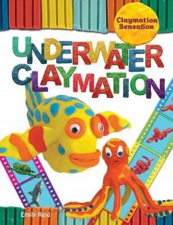 Underwater Claymation (Vol 0) (Library) (Emily Reid)