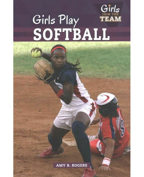 Girls Play Softball (Paperback) (Amy B. Rogers) - image 1 of 1