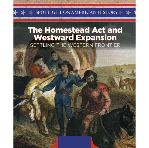 Homestead Act and Westward Expansion : Setting the Western Frontier (Vol 0) (Library) (Irene Harris) - image 1 of 1