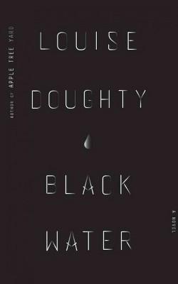 Black Water (Vol 10) (Unabridged) (CD/Spoken Word) (Louise Doughty)