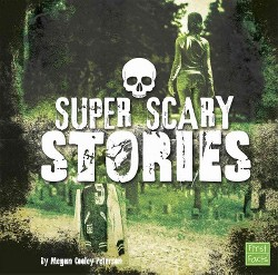 Super Scary Stories (Library) (Megan Cooley Peterson)