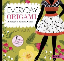Everyday Origami : A Foldable Fashion Guide (Library) (Sok Song)