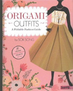 Origami Outfits : A Foldable Fashion Guide (Library) (Sok Song)