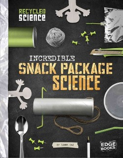Incredible Snack Package Science (Library) (Tammy Enz)