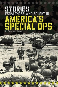 Stories from Those Who Fought in America's Special Ops (Library) (Amie Jane Leavitt)