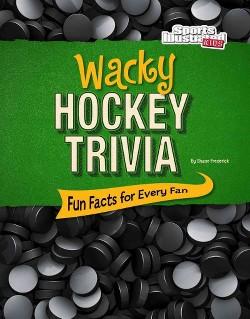 Wacky Hockey Trivia : Fun Facts for Every Fan (Library) (Shane Frederick)