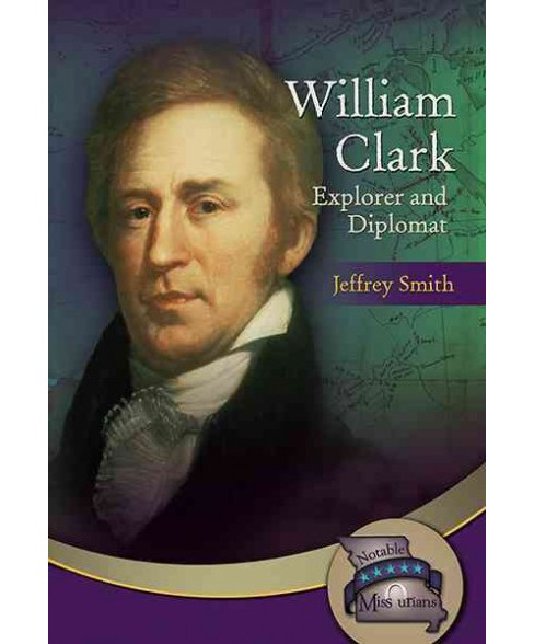 William Clark : Explorer and Diplomat (Library) (Jeffrey Smith) - image 1 of 1
