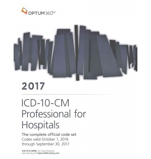 ICD-10-CM 2017 Professional for Hospitals : The Complete Official Code Set: Codes Valid October 1, 2016 - image 1 of 1