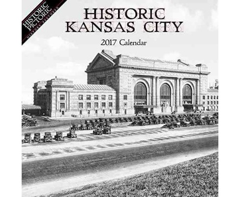 Historic Kansas City 2017 Calendar (Paperback) - image 1 of 1