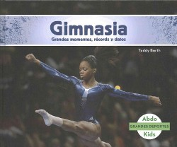 Gimnasia : grandes momentos, records y datos / Great Moments, Records, and Facts (Library) (Teddy Borth)