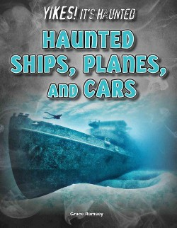 Haunted Ships, Planes, and Cars (Library) (Grace Ramsey)
