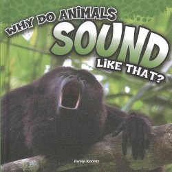 Why Do Animals Sound Like That? (Library) (Robin Koontz)