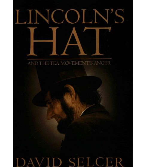 Lincoln's Hat : And the Tea Movement's Anger (Paperback) (David Selcer) - image 1 of 1