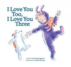 I Love You Too, I Love You Three (Hardcover) (Wendy Tugwood)