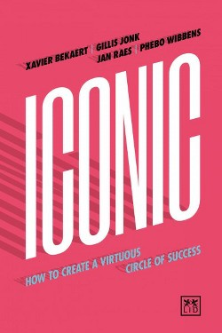 Iconic : How to Create a Virtuous Circle of Success (Hardcover) (Xavier Bekaret)