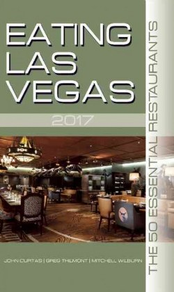 Eating Las Vegas 2017 : The 50 Essential Restaurants (Paperback) (John Curtas & Greg Thilmont & Mitchell