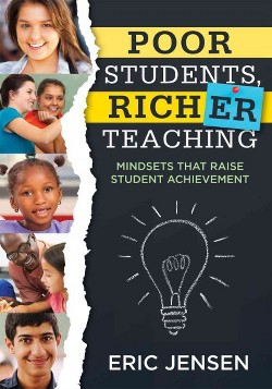 Poor Students, Richer Teaching : Mindsets That Raise Student Achievement (Paperback) (Eric Jensen)