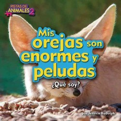 Mis orejas son enormes y peludas / My Ears Are Huge and Fuzzy (Library) (Jessica Rudolph)