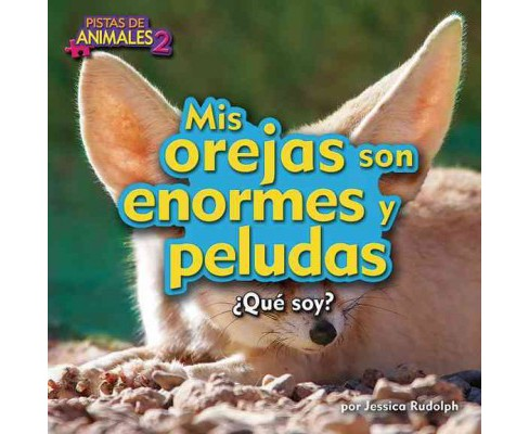 Mis orejas son enormes y peludas / My Ears Are Huge and Fuzzy (Library) (Jessica Rudolph) - image 1 of 1