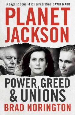 Planet Jackson : Power, Greed & Unions (Paperback) (Brad Norington)