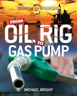 From Oil Rig to Gas Pump (Library) (Michael Bright)