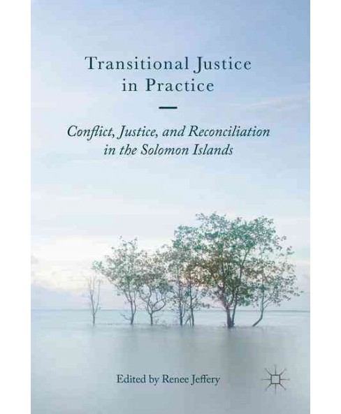 Transitional Justice in Practice : Conflict, Justice, and Reconciliation in the Solomon Islands - image 1 of 1