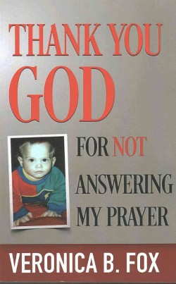Thank You God for Not Answering My Prayer (Paperback) (Veronica B. Fox)