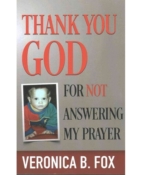Thank You God for Not Answering My Prayer (Paperback) (Veronica B. Fox) - image 1 of 1