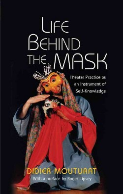 Life Behind the Mask : Theatre Practice As an Instrument of Self-Knowledge (Paperback) (Didier Mouturat)