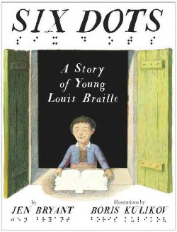 Six Dots : A Story of Young Louis Braille (Library) (Jen Bryant)