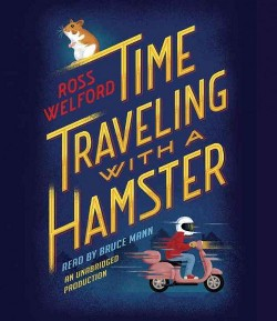 Time Traveling With a Hamster (Unabridged) (CD/Spoken Word) (Ross Welford)