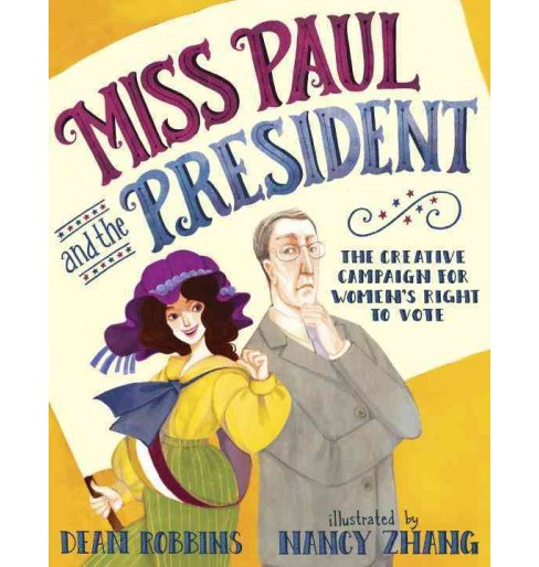 Miss Paul and the President : The Creative Campaign for Women's Right to Vote (Library) (Dean Robbins) - image 1 of 1