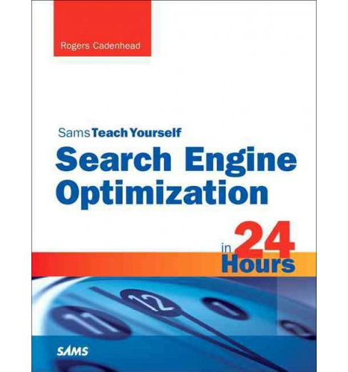 Sams Teach Yourself Search Engine Optimization (Seo) in 24 Hours (Paperback) (Rogers Cadenhead) - image 1 of 1