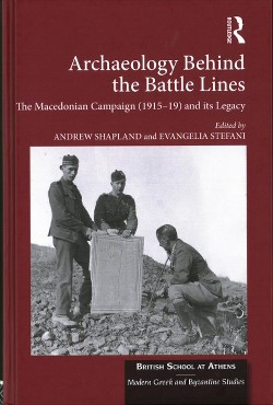 Archaeology Behind the Battle Lines : The Macedonian Campaign (1915-19) and Its Legacy (Hardcover)
