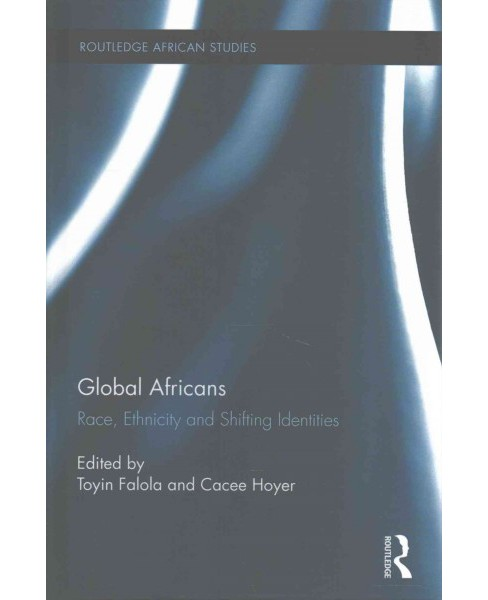 Global Africans : Race, Ethnicity and Shifting Identities (Hardcover) - image 1 of 1