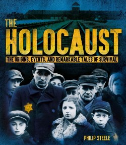 Holocaust : The Origins, Events, and Remarkable Tales of Survival (Hardcover) (Philip Steele)
