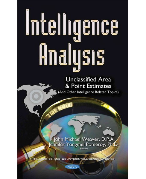 Intelligence Analysis : Unclassified Area and Point Estimates and Other Intelligence Related Topics - image 1 of 1
