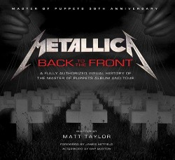 Metallica : Back to the Front; A Fully Authorized Visual History of the Master of Puppets Album and Tour