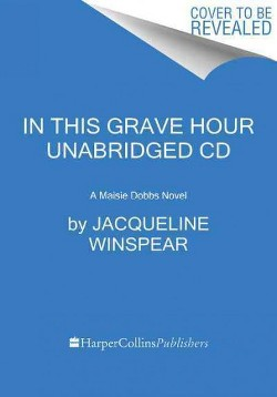 In This Grave Hour (Unabridged) (CD/Spoken Word) (Jacqueline Winspear)