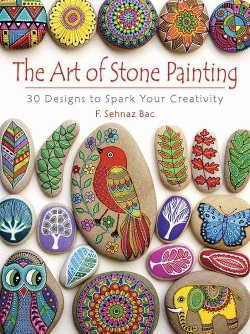 Art of Stone Painting : 30 Designs to Spark Your Creativity (Paperback) (F. Sehnaz Bac)