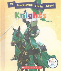 10 Fascinating Facts About Knights (Library) (Jessica Cohn)