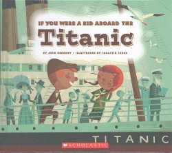 If You Were a Kid Aboard the Titanic (Library) (Josh Gregory)
