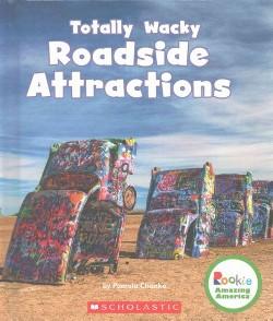Totally Wacky Roadside Attractions (Library) (Pamela Chanko)