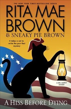 Hiss Before Dying -  (Mrs. Murphy Mystery) by Rita Mae Brown & Sneaky Pie Brown (Hardcover)