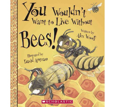 You Wouldn't Want to Live Without Bees! (Prebind) (Alex Woolf) - image 1 of 1