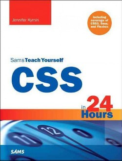 Sams Teach Yourself Css in 24 Hours : Including Coverage of Css3, Sass, and Flexbox -  (Paperback)