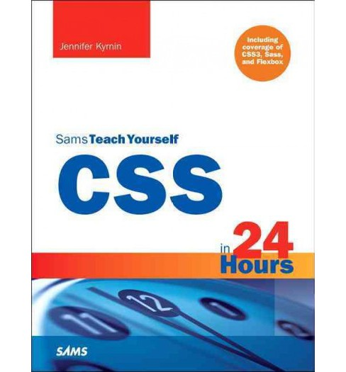 Sams Teach Yourself Css in 24 Hours : Including Coverage of Css3, Sass, and Flexbox -  (Paperback) - image 1 of 1