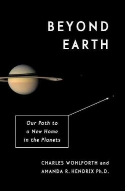 Beyond Earth : Our Path to a New Home in the Planets (Hardcover) (Charles Wohlforth & Ph.d. Amanda R.