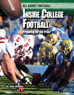 Inside College Football : Preparing for the Pros? (Library) (John Walters)
